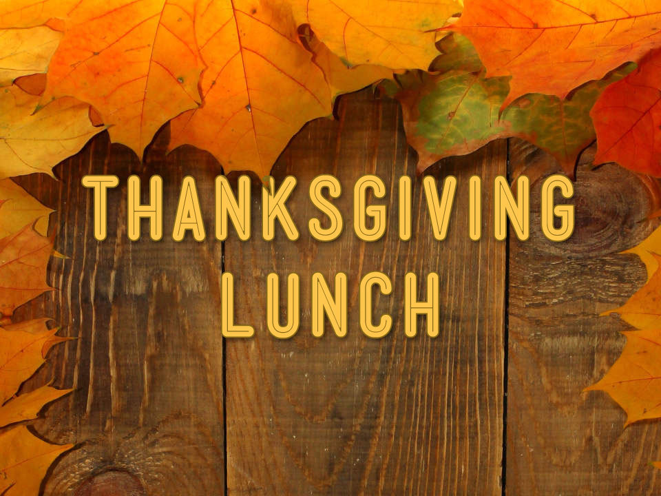 Join us for a Thanksgiving Lunch!